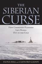 The Siberian Curse ebook by Fiona Hill,Clifford G. Gaddy