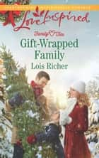 Gift-Wrapped Family ebook by Lois Richer