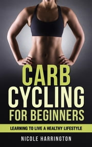 Carb Cycling for Beginners ebook by Kobo.Web.Store.Products.Fields.ContributorFieldViewModel