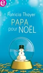 Papa pour Noël ebook by Patricia Thayer