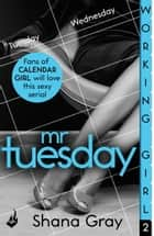 Working Girl: Mr Tuesday (A sexy serial, perfect for fans of Calendar Girl) ebook by Shana Gray