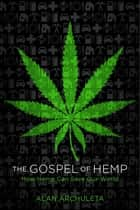 The Gospel of Hemp - How Hemp Can Save Our World ebook by Alan Archuleta