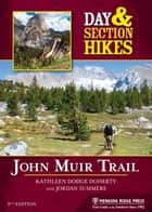 Day & Section Hikes: John Muir Trail ebook by Kathleen Doherty, Jordan Summers