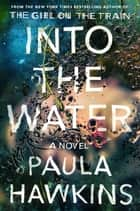 Into the Water - A Novel ebook de Paula Hawkins