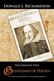 The Complete Two Gentlemen of Verona - An Annotated Edition of the Shakespeare Play ebook by Donald J. Richardson