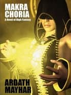 Makra Choria: A Novel of High Fantasy ebook by Ardath Mayhar