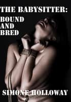 The Babysitter: Bound and Bred (The Complete Series) ebook by Simone Holloway