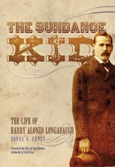 The Sundance Kid: The Life of Harry Alonzo Longabaugh - The Life of Harry Alonzo Longabaugh ebook by Donna B. Ernst,Dan Buck,Anne Meadows,Paul D. Ernst
