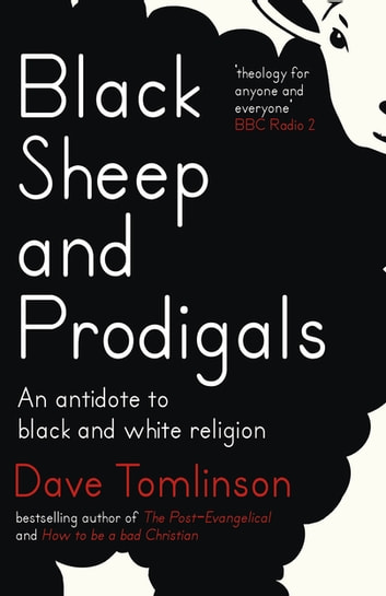Black Sheep and Prodigals - An Antidote to Black and White Religion ebook by Dave Tomlinson
