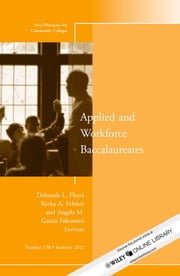 Applied and Workforce Baccalaureates - New Directions for Community Colleges, Number 158 ebook by Floyd,Rivka A. Felsher,Angela M. Garcia Falconetti