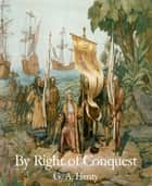 By Right of Conquest ebook by G. A. Henty