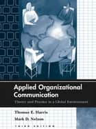 Applied Organizational Communication ebook by Thomas E. Harris,Mark D. Nelson