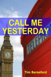 Call Me Yesterday ebook by Tim Beresford