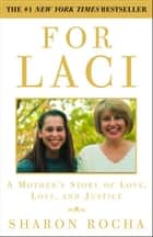 For Laci - A Mother's Story of Love, Loss, and Justice ebook by Sharon Rocha