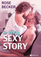 A Very Sexy Story ebook by Rose Becker