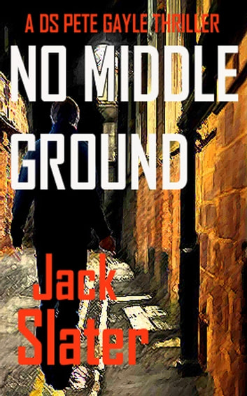 No Middle Ground (DS Peter Gayle crime thrillers Book 5) ebook by Jack Slater