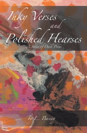 Inky Verses and Polished Hearses - A Series of Dark Poems ebook by E. Bassey