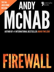Firewall (Nick Stone Book 3): Andy McNab's best-selling series of Nick Stone thrillers - now available in the US, with bonus material ebook by Andy McNab