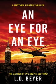 An Eye For An Eye - An Action-Packed Political Thriller ebook by L.D. Beyer