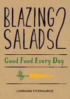 Blazing Salads 2: Good Food Everyday - Good Food Every Day from Lorraine Fitzmaurice eBook by Lorraine Fitzmaurice