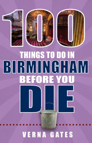 100 Things to Do in Birmingham Before You Die ebook by Verna Gates