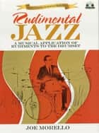 Rudimental Jazz (Music Instruction) ebook by Joe Morello