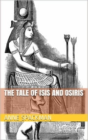 The Tale of Isis and Osiris ebook by Anne Spackman