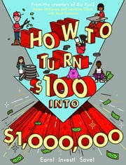 How to Turn $100 into $1,000,000 - Earn! Save! Invest! ebook by James McKenna,Jeannine Glista,Matt Fontaine