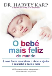 O Bebé Mais Feliz do Mundo ebook by Harvey Karp M.d.