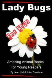 Lady Bugs: For Kids – Amazing Animal Books for Young Readers ebook by Jean Hall, John Davidson