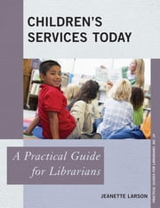 Children's Services Today - A Practical Guide for Librarians ebook by Jeanette Larson
