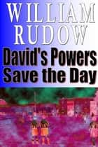 David's Powers Save the Day ebook by William Rudow