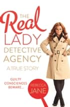 The Real Lady Detective Agency: A True Story ebook by Rebecca Jane