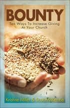 Bounty - Ten Ways To Increase Giving At Your Church ebook by Kristine Miller, Scott McKenzie