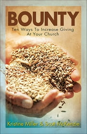 Bounty - Ten Ways To Increase Giving At Your Church ebook by Kristine Miller,Scott McKenzie