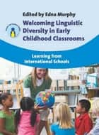 Welcoming Linguistic Diversity in Early Childhood Classrooms ebook by Murphy, Edna (ed.)