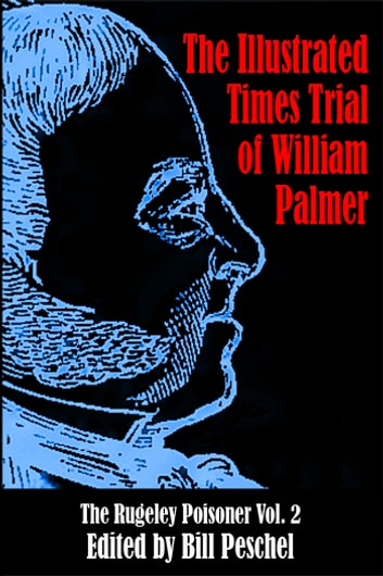The Times Report of the Trial of William Palmer ebook by Bill Peschel