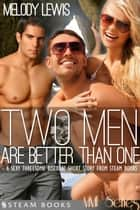 Two Men Are Better Than One - A Sexy Threesome Bisexual Short Story from Steam Books ebook by Melody Lewis,Steam Books