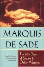 The 120 Days of Sodom & Other Writings eBook by Marquis de Sade, Richard Seaver, Austryn Wainhouse