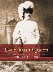 Gold Rush Queen - The Extraordinary Life of Nellie Cashman ebook by Thora Illing