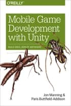 Mobile Game Development with Unity - Build Once, Deploy Anywhere ebook by Jonathon Manning, Paris Buttfield-Addison
