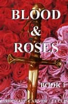 Blood & Roses: Book 1 ebook by C. Michael Carver