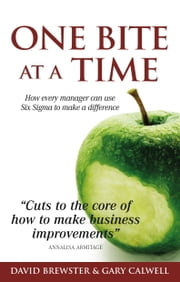 One Bite at a Time: How every manager can use Six Sigma to make a difference ebook by David Brewster