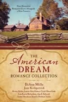 The American Dream Romance Collection - Nine Historical Romances Grow Alongside a New Country ebook by Kristy Dykes, Laurie Alice Eakes, Carla Olson Gade,...