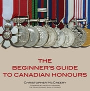 The Beginner's Guide to Canadian Honours ebook by Christopher McCreery