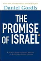 The Promise of Israel ebook by Daniel Gordis