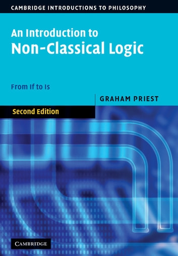 An Introduction to Non-Classical Logic - From If to Is ebook by Graham Priest