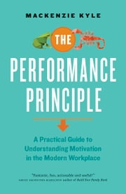 The Performance Principle - A Practical Guide to Understanding Motivation in the Modern Workplace ebook by Mackenzie Kyle