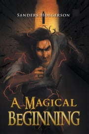 A Magical Beginning ebook by Sanders Holgerson