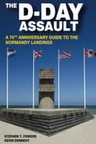 The D-Day Assault ebook by Kevin Dennehy,Stephen T. Powers